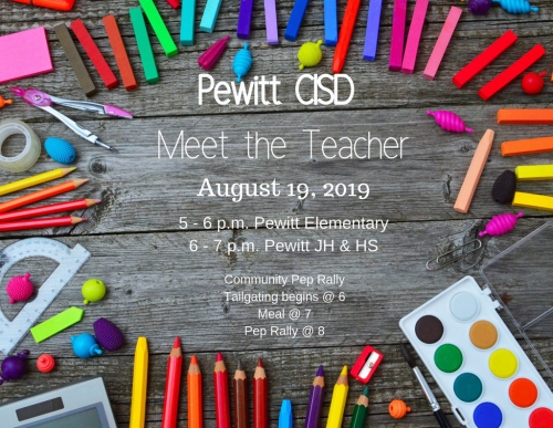 Pewitt CISD Meet the Teacher August 19, 2019 5-6PM Pewitt Elementary 6-7 PM Pewitt JH & HS Community Pep Rally Tailgating begins @6 Meal @7 Pep Rally @8