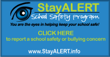 StayAlert School Saftey Program Click Here to report a school safety or bullying concern.