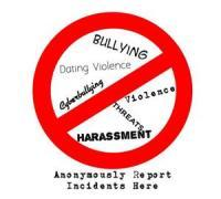 Anonymously Report Incidents here. Bullying, dating violence, harassment, cyber bullying, threats, physical violence