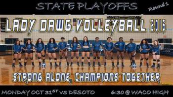 Team Photo with Text reading: State Playoffs Ruond 1 - Lady Dawg Volleyball 2016 - Strong Alone, Champions Together, Monday Oct 31 vs Desoto, 630 @ Waco High