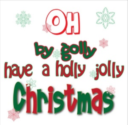 Oh by golly have a holly jolly Christmas