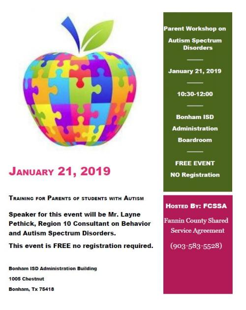 Parent Workshop on Autism Spectrum Disorders! Date: January 21st Time: 10:30 am- 12 pm Location: Bonham ISD Administration Boardroom