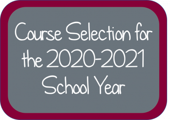Course Selection for the 2020-2021 School Year has Started