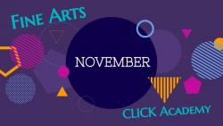 November was Fine Arts & CLICK Academy Month