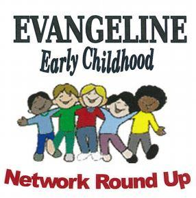 Evangeline Early Childhood Network Round Up