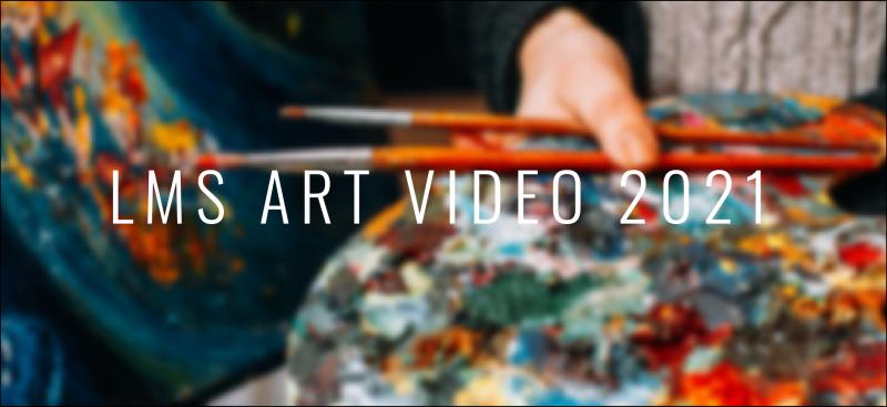 LMS Art Video 2021