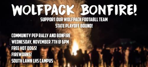 Wolfpack Bonfire. Wednesday November 7th 6pm High School South Lawn.