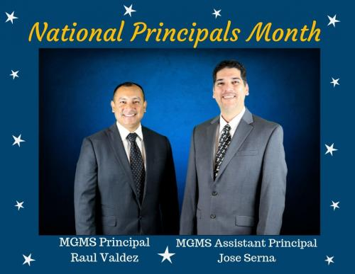 The month of October is National Principals Month. We would like to honor our principal Raul Valdez and our assistant principal Jose Serna for being strong leaders of our school.