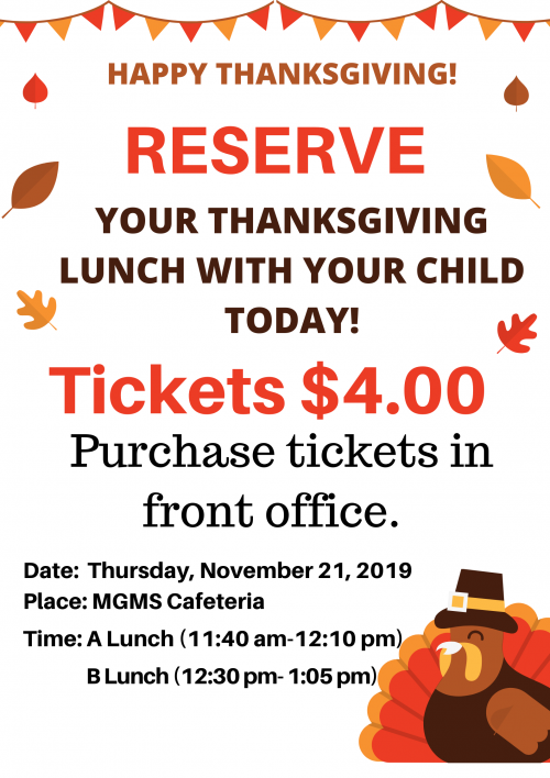 Reserve thanksgiving lunch with your child today! November 21, 2019 at MGMS Cafeteria during both lunches.
