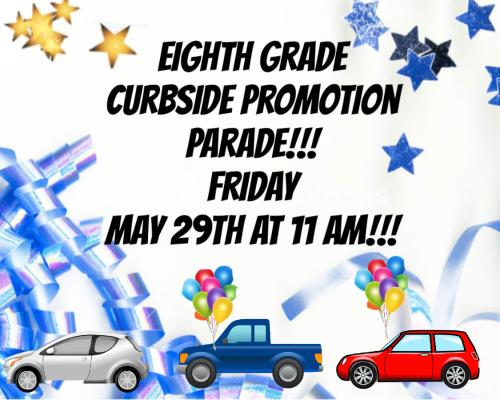 8th grade curbside promotion parade on Friday May 29th at 11 am