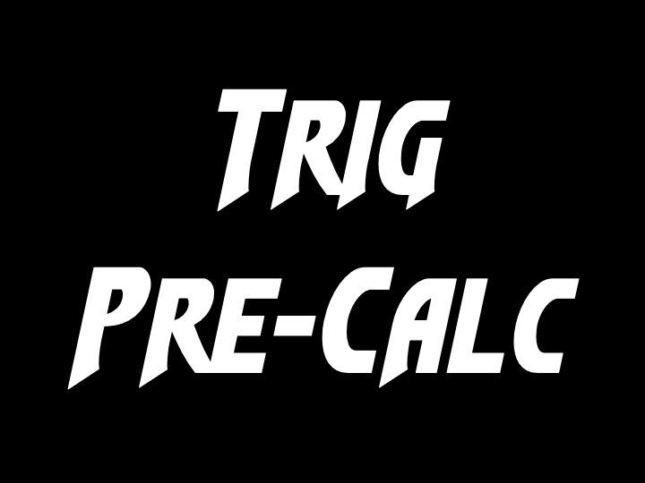 Trig/Pre-Calc