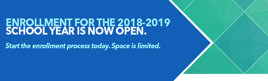 Enrollment for the 2018-1019 School year is now open. Start the enrollment process today. Space is limited.