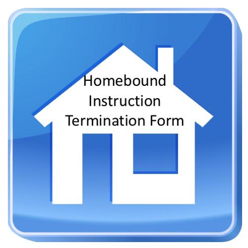 Homebound Instruction Termination Form