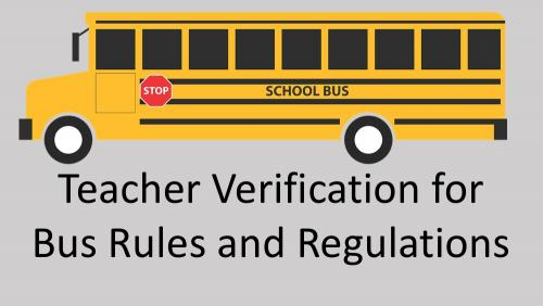 Link to teacher verification for bus rules and regulations