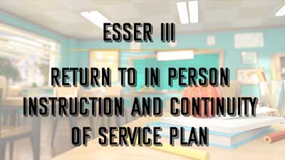 ESSER III - Return to in Person Instruction and Continuity of Services Plan