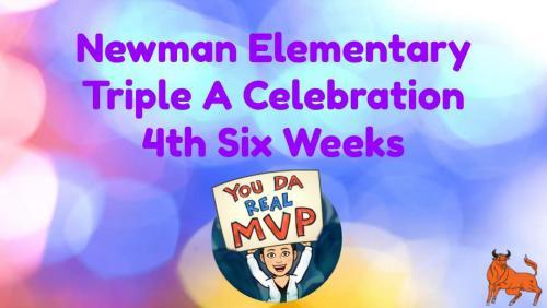 Newman Elementary Triple A Celebration 4th Six Weeks