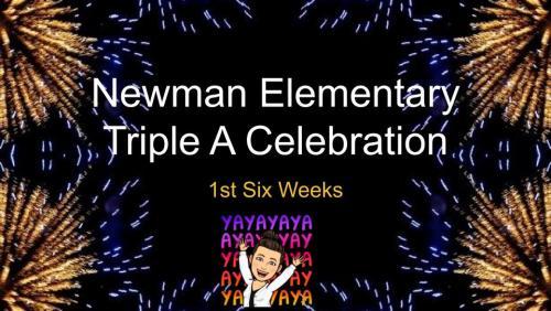 Newman Elementary Triple A Celebration 1st Six Weeks