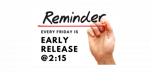 Reminder: Early Release every Friday at 2:15