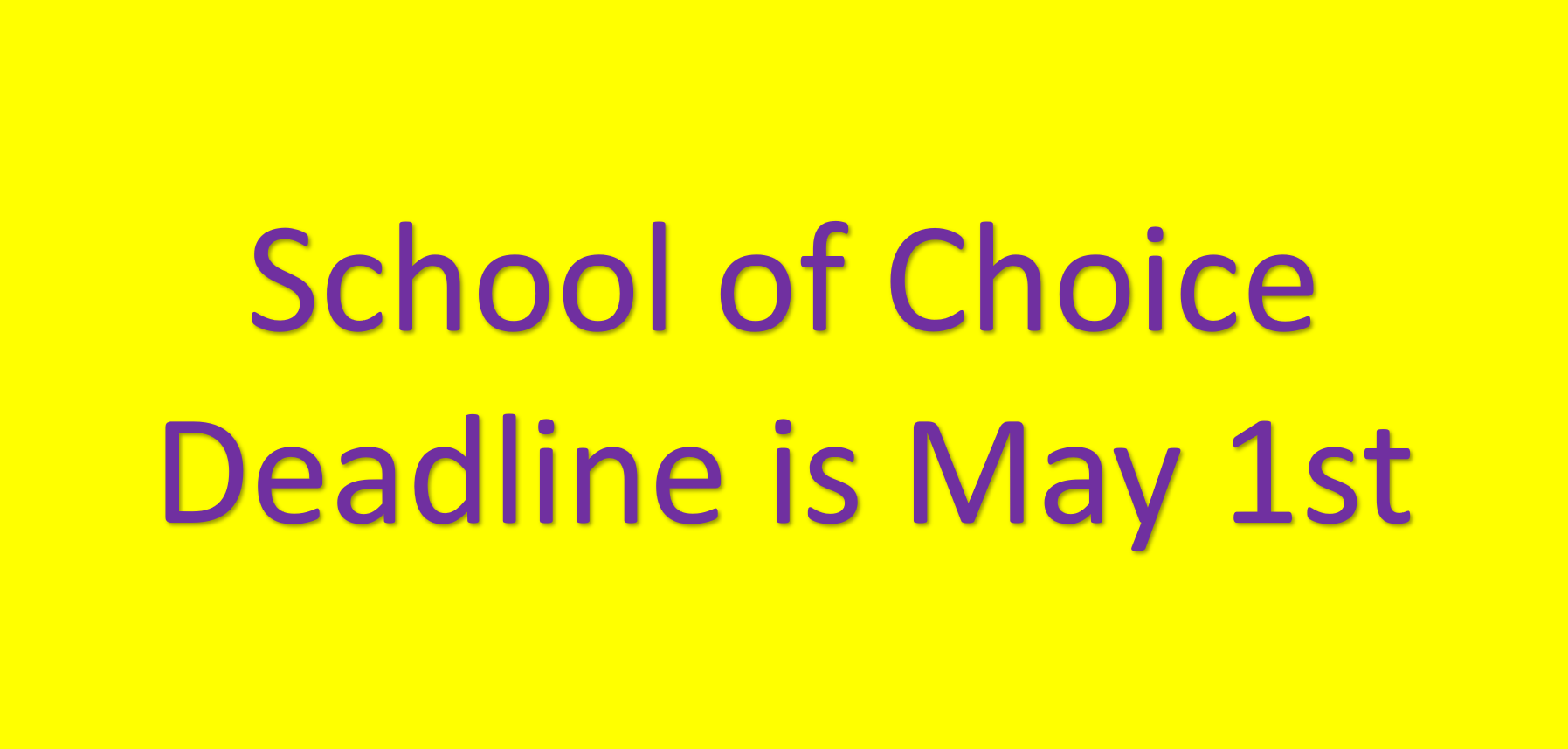 School of Choice Deadline May 1st