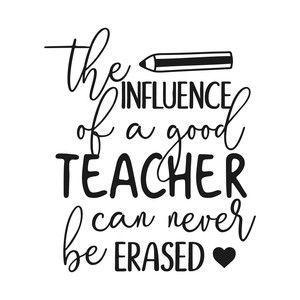Influence of a good teacher can naver be erased
