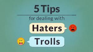 5 Tips for dealing with haters and trolls