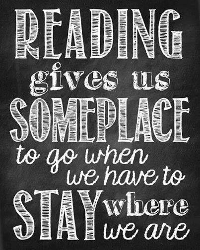 Reading gives us someplace to go when we have to stay where we are.