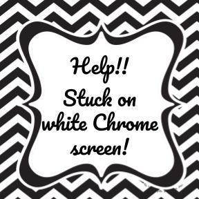 Help! Stuck on white chrome page