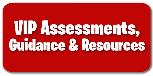 VIP Assessments, Guidance, & Resources
