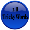 Image that corresponds to 2B Tricky Words
