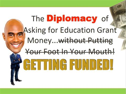 the diplomacy of asking for education grant money
