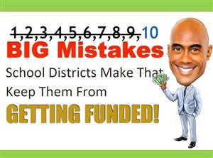 10 big mistakes school districts make that keep them from getting funded
