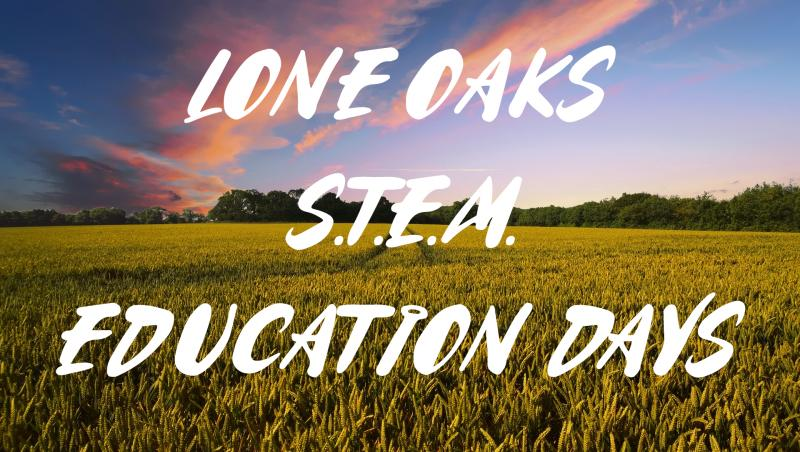 Lone Oaks S.T.E.M. Education Days