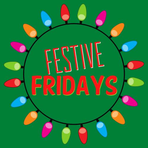 Festive Fridays!