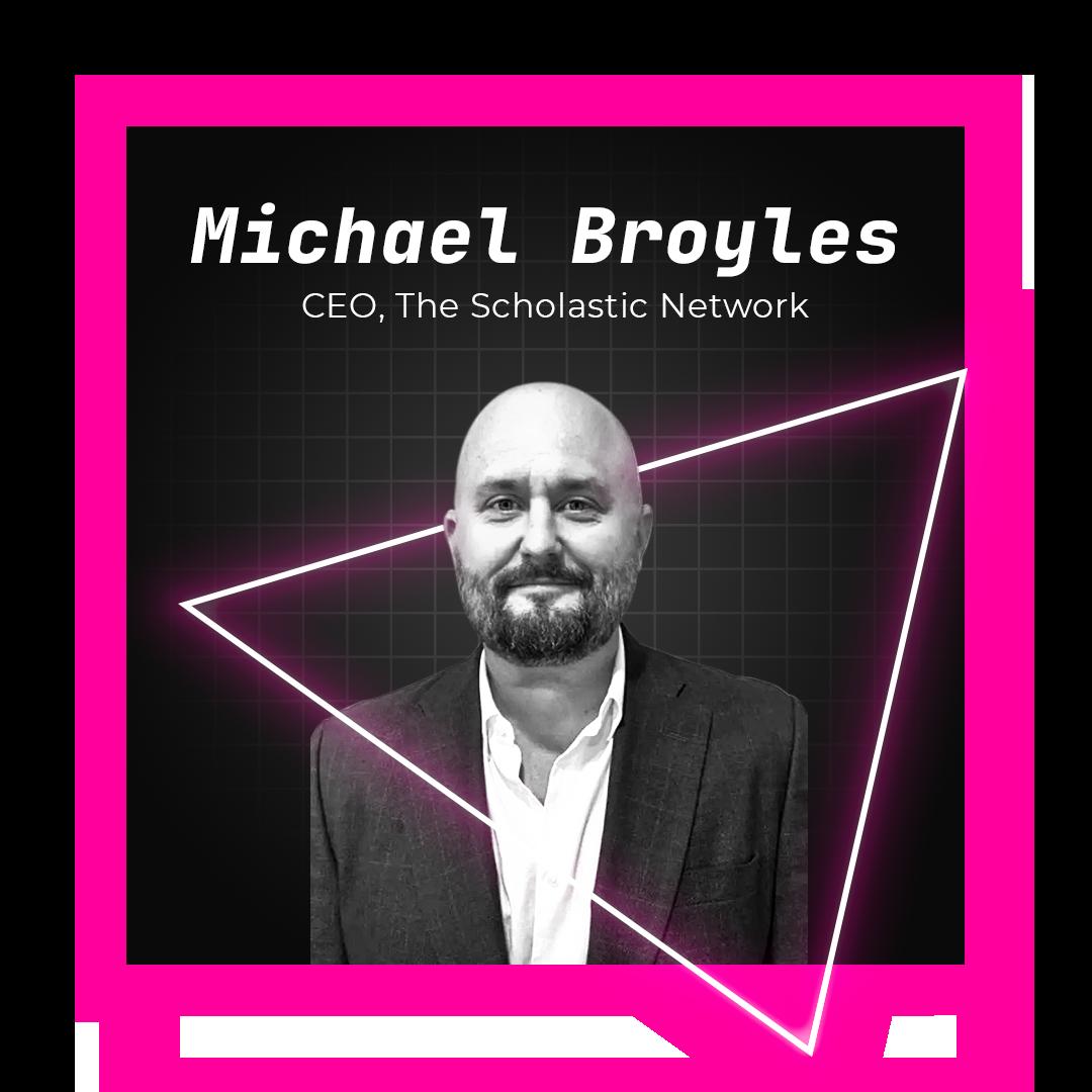 Michael broyles CEO, The Scholastic Network