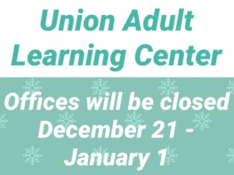 Union Adult Learning Center Closed Dec. 21-Jan. 1, 2021