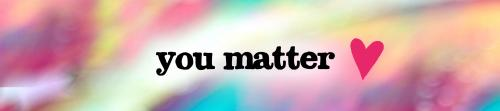 You Matter Always
