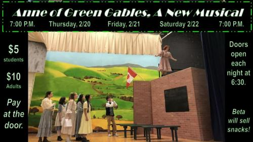 Anne of Green Gables, A New Musical $5 Students, $10 Adults, February 20-22