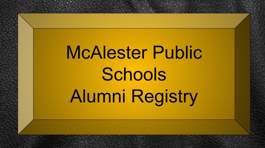 Plain Text image stating: McAlester Public Schools Alumni Registry