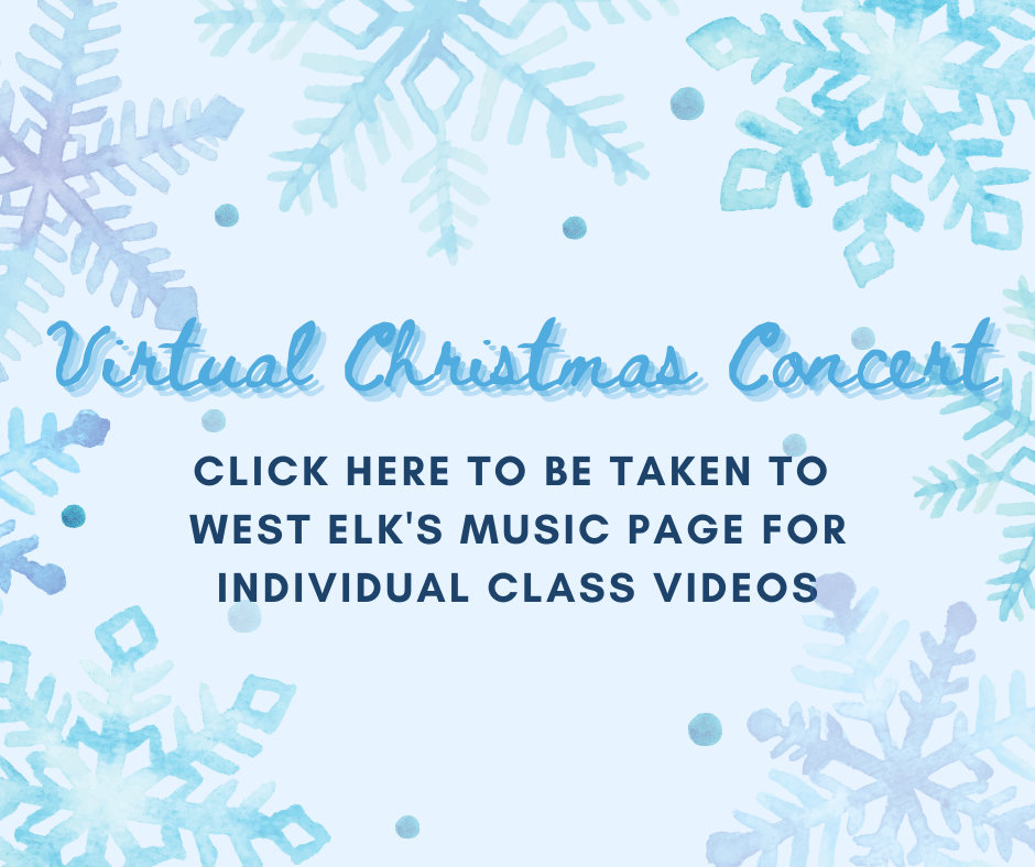 Virtual Christmas Concert Click here to be taken to West Elk's Music page for individual class videos