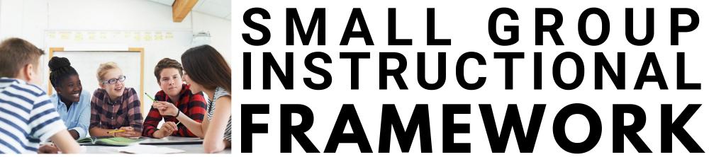 Small Group Instructional Framework