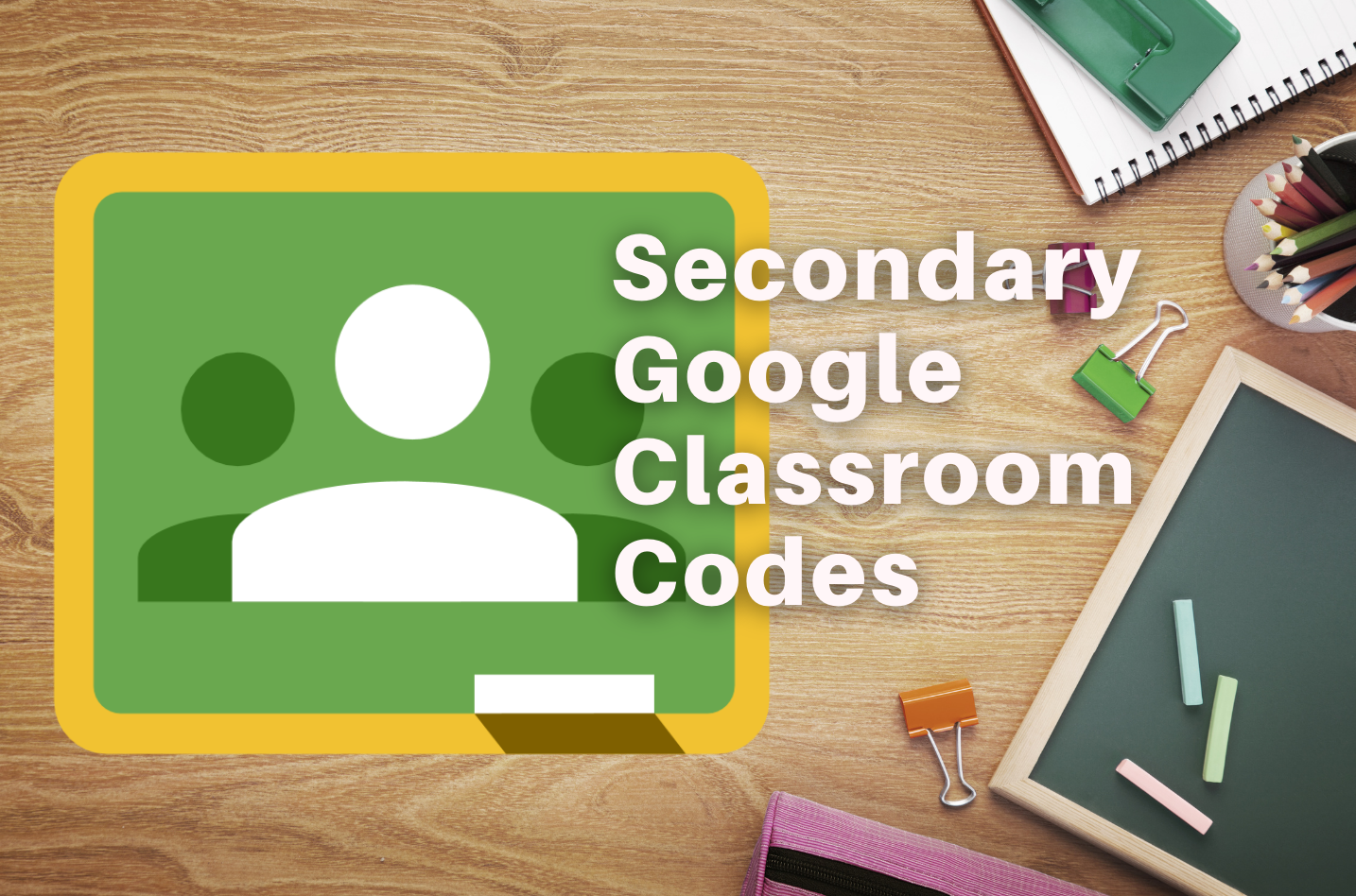 Middle/High School Google Classroom Class Codes