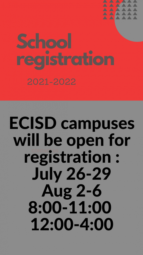ECISD campuses will be open for registration :  July 26-29  Aug 2-6 8:00-11:00   12:00-4:00