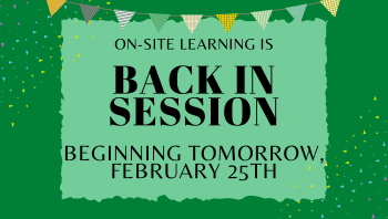 On-site Learning Resumes Feb. 25th