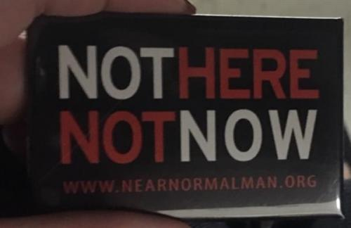 Not Here Not Now www.nearnormalman.org
