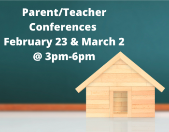 Parent Teacher Conferences are Tuesday, February 23 and Tuesday, March 2