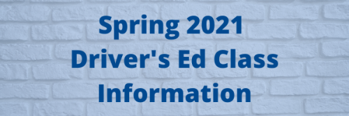 Spring 2021 Driver's Ed Class Information