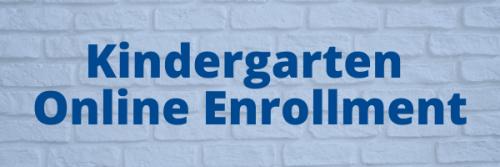 Kindergarten Online Enrollment - Click Here