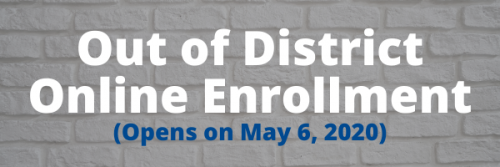 Out of District Online Enrollment - Opens on May 6 - Click Here