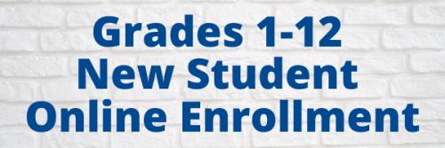 Grades 1-12 New Student Online Enrollment - Click Here