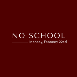 No school for Monday, February 22nd